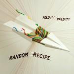 Random Recipe / Fold it, mold it